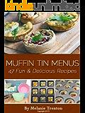 Muffin Tin Menus: 47 Fun & Delicious Recipes