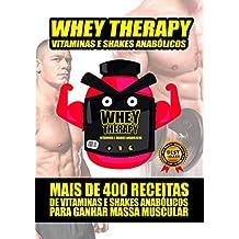 WHEY THERAPY: MAIS DE 400 RECEITAS DE SHAKES ANABÓLICOS PARA GANHAR MASSA MUSCULAR (Portuguese Edition)