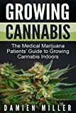 Cannabis: Growing Cannabis: The Medical Marijuana Patients' Guide to Growing Cannabis Indoors (Cannabis Grower's Handbook, Grow Your Personal Medicinal Indoor Marijuana)