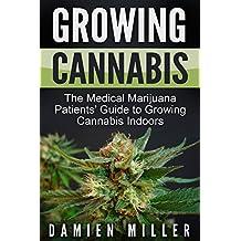Cannabis: Growing Cannabis: The Medical Marijuana Patients' Guide to Growing Cannabis Indoors (Cannabis Grower's Handbook, Grow Your Personal Medicinal Indoor Marijuana)