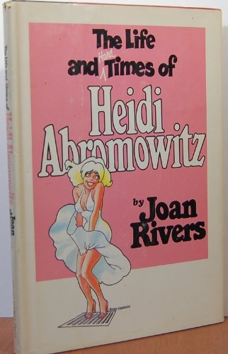 The Life And Hard Times Of Heidi Abromowitz by Joan Rivers