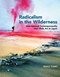 Radicalism in the Wilderness: International Contemporaneity and 1960s Art in Japan (The MIT Press)