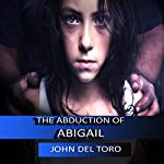 The Abduction of Abigail: Supernatural Mystery Series | John Del Toro
