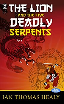 The Lion and the Five Deadly Serpents (Just Cause Universe Book 8) by [Healy, Ian Thomas]