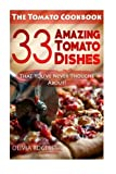 The Tomato Cookbook: 33 Amazing Tomato Dishes That You've Never Thought About!