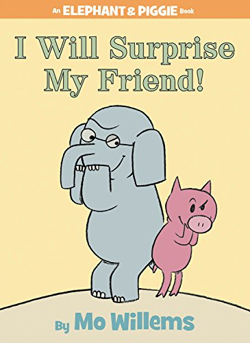 I Will Surprise My Friend! (An Elephant and Piggie Book) cover