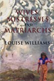Wives, Mistresses and Matriarchs, Louise Williams, 084769139X