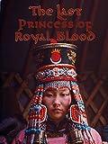 The Last Princess Of Royal Blood