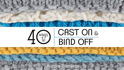 40 Ways to Cast On & Bind Off - Mission Shops The At
