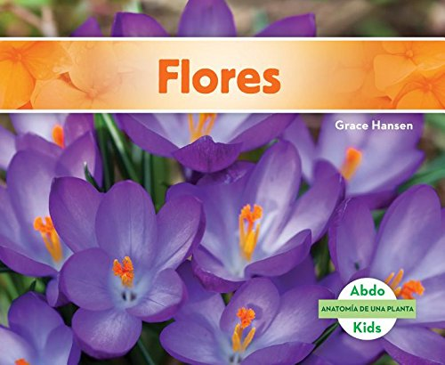 Flores (Flowers) (Anatomia de Una Planta (Plant Anatomy)) (Spanish Edition) by Abdo Kids