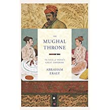 The Mughal Throne: The Saga of India's Great Emperors by Abraham Eraly (2003-04-10)