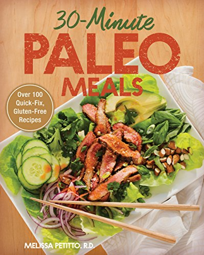 30-Minute Paleo Meals: Over 100 Quick-Fix, Gluten-Free Recipes by Melissa Petitto