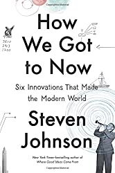 How We Got to Now: Six Innovations That Made the Modern World