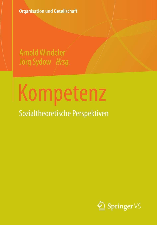 Kompetenz  Sozialtheoretische Perspektiven  Organisation Und Gesellschaft