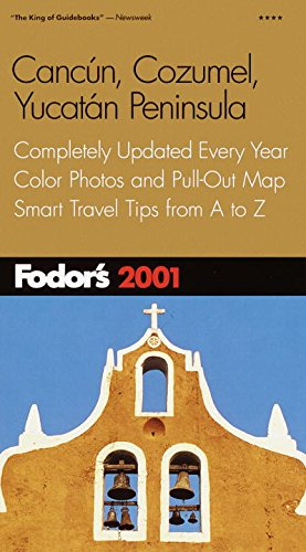 Download Fodor's Cancun, Cozumel, Yucatan Peninsula 2001: Completely Updated Every Year, Color Photos and Pull-Out Map, Smart Travel Tips from A to Z (Travel Guide) pdf epub