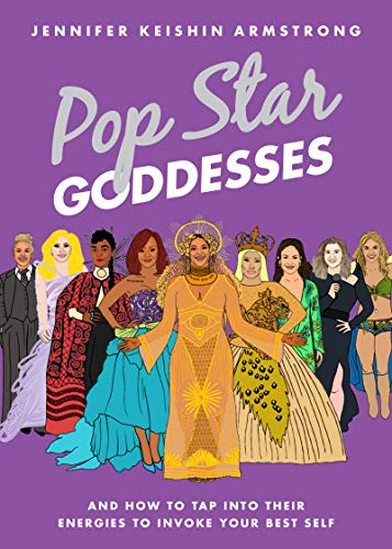 Pop Star Goddesses: And How to Tap Into Their Energies to Invoke Your Best Self (Gwen Stefani Style)