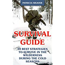 Survival Guide: 20 Best Strategies To Survive In The Wilderness During The Cold Seasons
