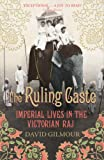 Front cover for the book The Ruling Caste: Imperial Lives in the Victorian Raj by David Gilmour