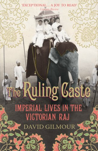 The Ruling Caste: Imperial Lives in the Victorian Raj