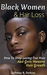 Black Women & Hair Loss: How To Stop Losing Our Hair & Gain Massive Hair Growth