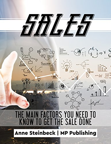 Sales: The Main Factors You Need to Know to Get the Sale Done! (Fundamentals Of Corporate Finance 7th Edition Ebook)