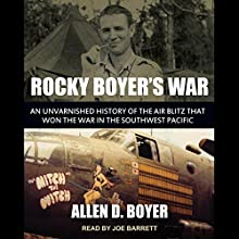 Rocky Boyer's War: An Unvarnished History of the Air Blitz that Won the War in the Southwest Pacific Audiobook by Allen D. Boyer Narrated by Joe Barrett
