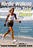 Nordic Walking for Total Fitness, Suzanne Nottingham and Alexandra Jurasin, 073608178X
