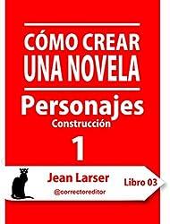 Cómo crear una novela. Personajes 1.: Construyendo los personajes (Spanish Edition)