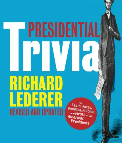 Download Presidential Trivia Revised and Updated: The Feats, Fates, Families, Foibles, and Firsts of Our American Presidents PDF