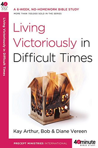 (Living Victoriously in Difficult Times (40-Minute Bible Studies))