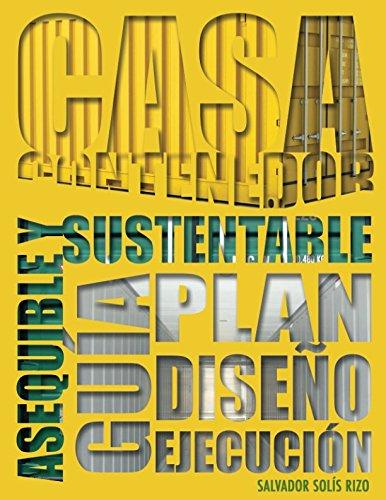 Casa Contenedor – La Alternativa Asequible y Sustentable: Guía: Plan – Diseño – Ejecución (Spanish Edition)