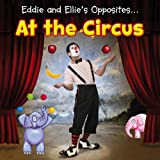 Eddie and Ellie's Opposites at the Circus, Daniel Nunn, 1410953467