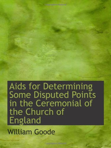 Read Online Aids for Determining Some Disputed Points in the Ceremonial of the Church of England ebook