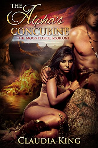 The Alpha's Concubine (Romantic Shifter Fantasy) (The Moon People Book 1) by [King, Claudia]