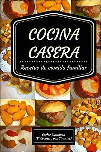 Cocina Casera: Recetas Para El Día A Día (Comida Casera) (Spanish Edition):  Cocinero Tirantes: 9781523611904: Amazon.com: Books
