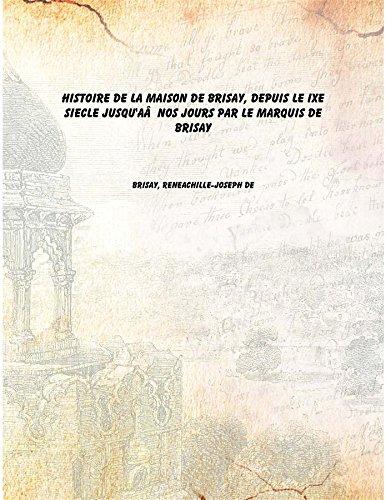 Histoire de la maison de Brisay, depuis le IXe siecle jusqu'AÂ  nos jours par le marquis de Brisay [Hardcover] ebook