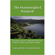 The Hummingbird Hangout: Discover an eco-cabin perched on a cliff in Saint Lucia, West Indies
