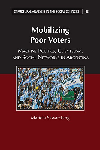 Mobilizing Poor Voters: Machine Politics, Clientelism, and Social Networks in Argentina (Structural Analysis in the Social Sciences) Pdf
