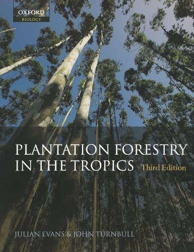 Plantation Forestry in the Tropics: The Role, Silviculture, and Use of Planted Forests for Industrial, Social, Environmental, and Agroforestry Purposes by Julian Evans