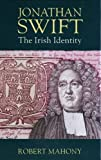 img - for Jonathan Swift: The Irish Identity by Mahony Robert (1995-12-27) Hardcover book / textbook / text book