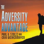 The Adversity Advantage: Turning Everyday Struggles into Everyday Greatness | Paul G. Stoltz,Erik Weihenmayer