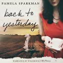 Back to Yesterday Audiobook by Pamela Sparkman Narrated by Chadrick McNeal