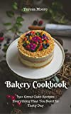 #8: Bakery Cookbook:  150+ Great Cake Recipes Everything That You Need for Tasty Day (Healthy Food Book 61)