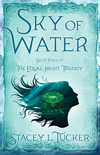 Sky of Water: Book Three of the Equal Night Trilogy by [Tucker, Stacey L.]