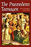 The Premodern Teenager : Youth in Society, 1150-1650, , 0772720185