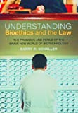 Understanding Bioethics and the Law, Barry R. Schaller, 0275999181