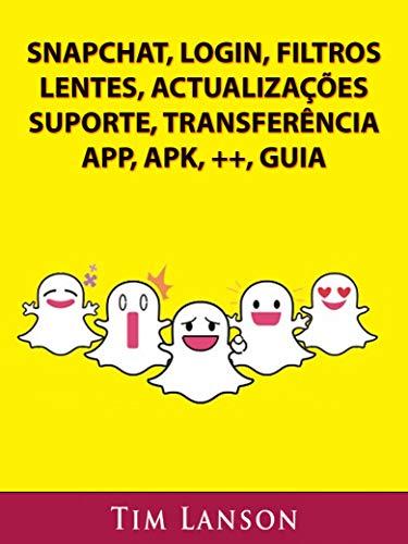 Snapchat, Login, Filtros, Lentes, Actualizacões, Suporte, Transferencia, App, Apk, ++, Guia (Portuguese Edit