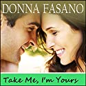 Take Me, I'm Yours Audiobook by Donna Fasano Narrated by Barbara-Ann Horne