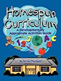 Homespun Curriculum: A Developmentally Appropriate Activities Guide