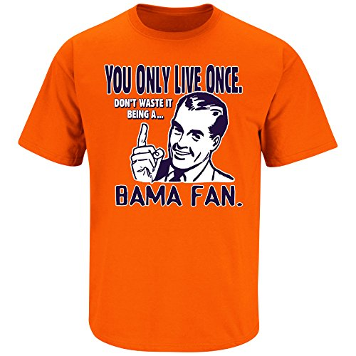 (Smack Apparel Auburn Football Fans. You Only Live Once. Don't Waste It Being A Bama Fan Orange T Shirt (Sm-3X) (Medium))